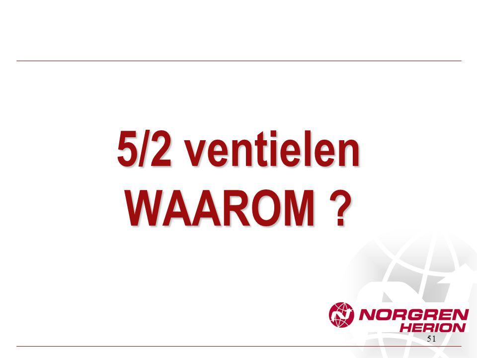 51 5/2 ventielen WAAROM ?