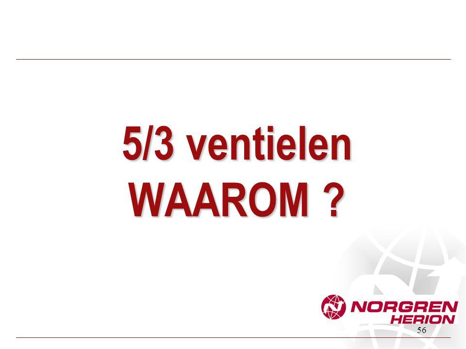 56 5/3 ventielen WAAROM ?