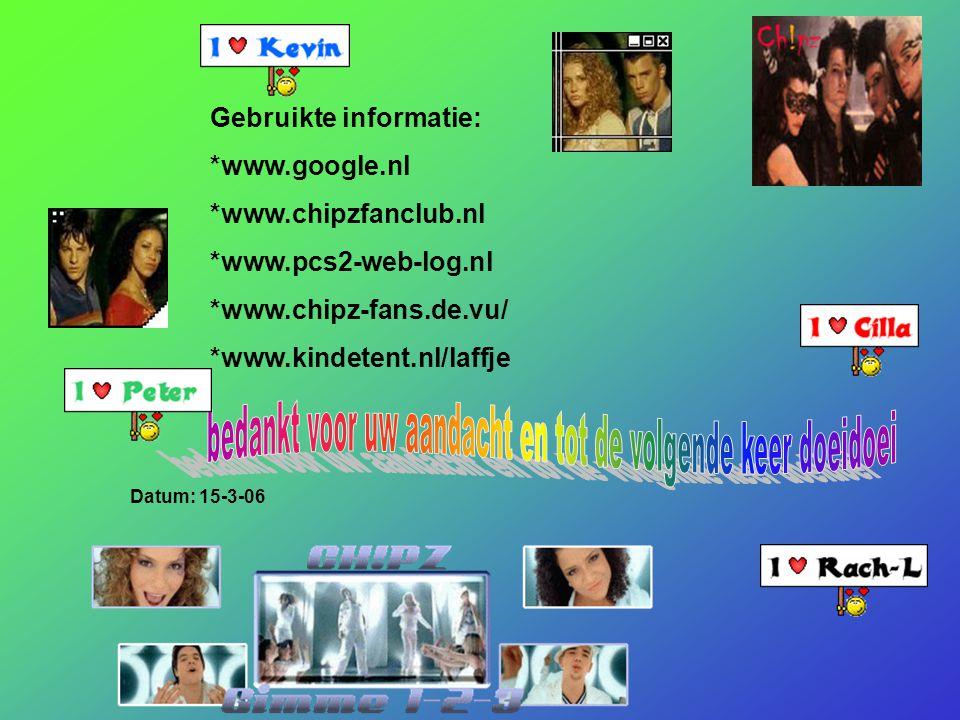 Gebruikte informatie: *www.google.nl *www.chipzfanclub.nl *www.pcs2-web-log.nl *www.chipz-fans.de.vu/ *www.kindetent.nl/laffje Datum: 15-3-06 Welke in