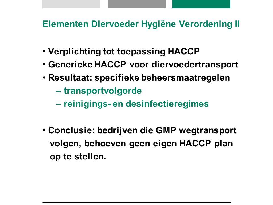 Elementen Diervoeder Hygiëne Verordening II Verplichting tot toepassing HACCP Generieke HACCP voor diervoedertransport Resultaat: specifieke beheersma