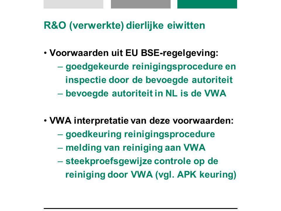 R&O (verwerkte) dierlijke eiwitten Voorwaarden uit EU BSE-regelgeving: – goedgekeurde reinigingsprocedure en inspectie door de bevoegde autoriteit – b