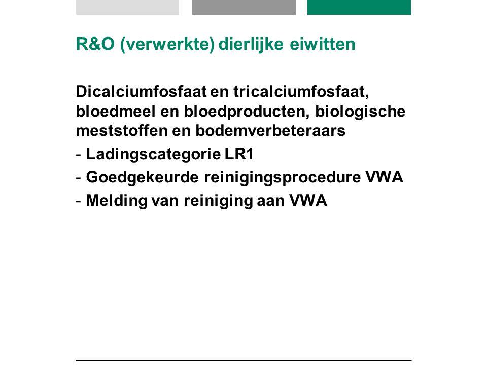 R&O (verwerkte) dierlijke eiwitten Dicalciumfosfaat en tricalciumfosfaat, bloedmeel en bloedproducten, biologische meststoffen en bodemverbeteraars -