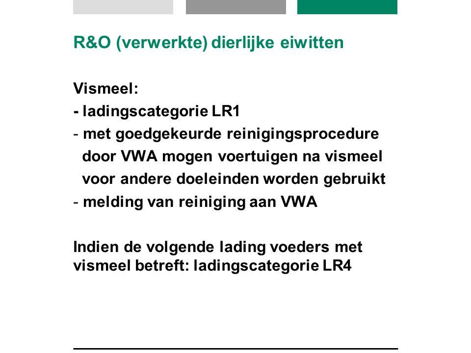 R&O (verwerkte) dierlijke eiwitten Vismeel: - ladingscategorie LR1 - met goedgekeurde reinigingsprocedure door VWA mogen voertuigen na vismeel voor an