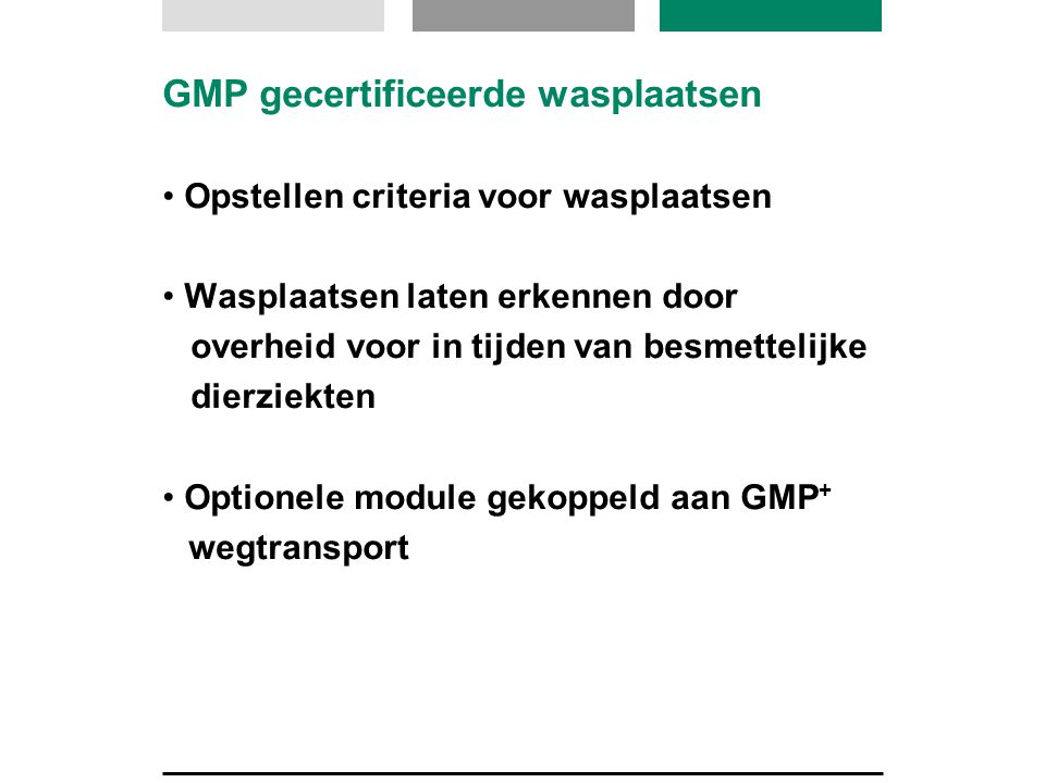 GMP gecertificeerde wasplaatsen Opstellen criteria voor wasplaatsen Wasplaatsen laten erkennen door overheid voor in tijden van besmettelijke dierziek