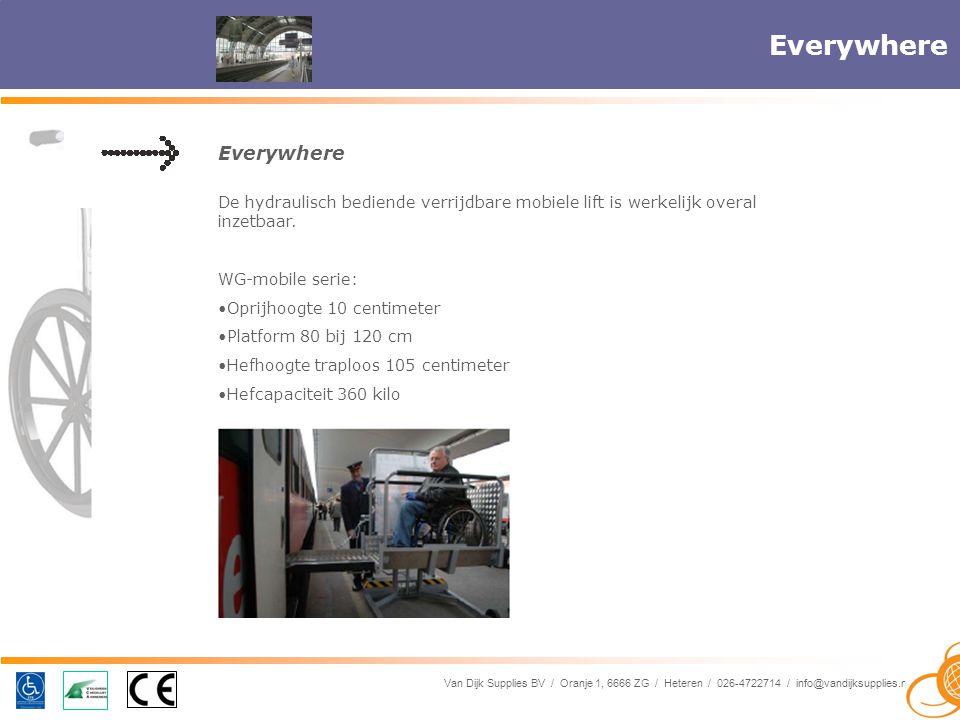 Van Dijk Supplies BV / Oranje 1, 6666 ZG / Heteren / 026-4722714 / info@vandijksupplies.nl Everywhere De hydraulisch bediende verrijdbare mobiele lift is werkelijk overal inzetbaar.