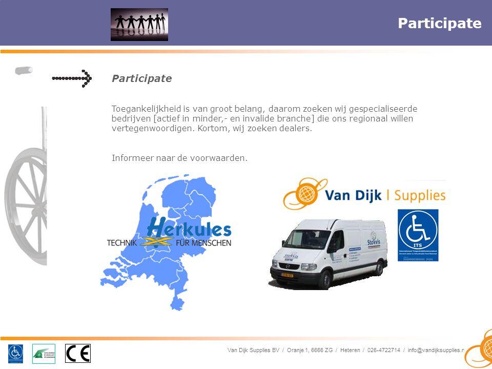 Van Dijk Supplies BV / Oranje 1, 6666 ZG / Heteren / 026-4722714 / info@vandijksupplies.nl Participate Toegankelijkheid is van groot belang, daarom zoeken wij gespecialiseerde bedrijven [actief in minder,- en invalide branche] die ons regionaal willen vertegenwoordigen.