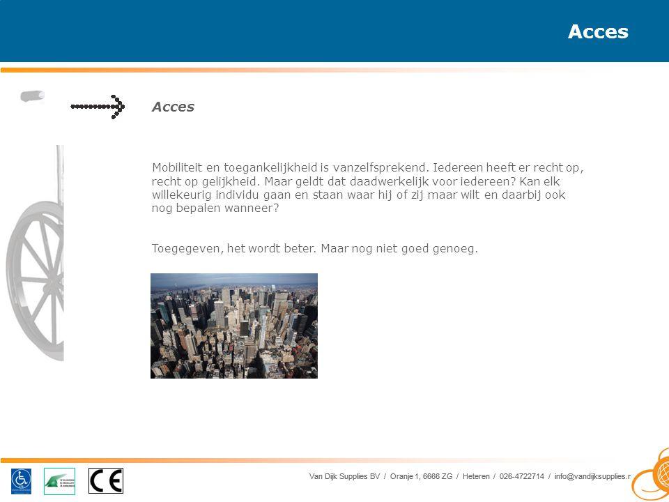 Van Dijk Supplies BV / Oranje 1, 6666 ZG / Heteren / 026-4722714 / info@vandijksupplies.nl Acces Van Dijk Supplies BV / Oranje 1, 6666 ZG / Heteren / 026-4722714 / info@vandijksupplies.nl Acces Mobiliteit en toegankelijkheid is vanzelfsprekend.