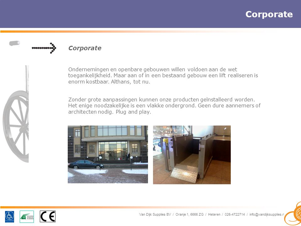 Van Dijk Supplies BV / Oranje 1, 6666 ZG / Heteren / 026-4722714 / info@vandijksupplies.nl Corporate Ondernemingen en openbare gebouwen willen voldoen aan de wet toegankelijkheid.