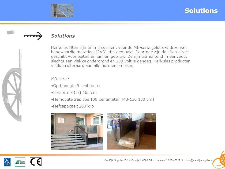 Van Dijk Supplies BV / Oranje 1, 6666 ZG / Heteren / 026-4722714 / info@vandijksupplies.nl Solutions Herkules liften zijn er in 2 soorten, voor de MB-serie geldt dat deze van hoogwaardig materiaal [RVS] zijn gemaakt.