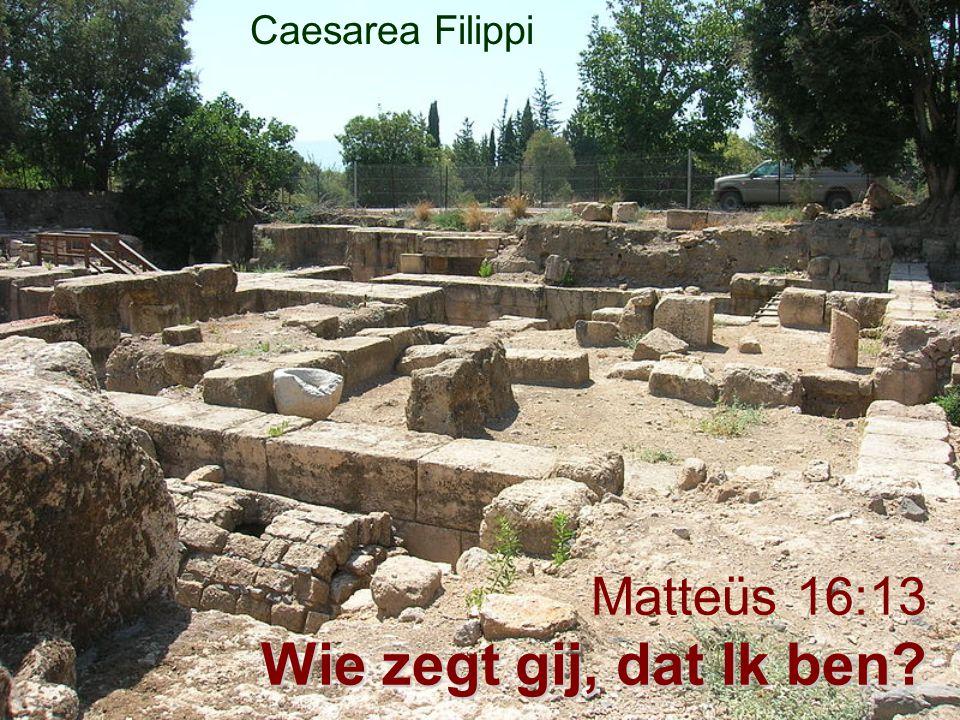Wie zegt gij, dat Ik ben Matteüs 16:13 Wie zegt gij, dat Ik ben Caesarea Filippi