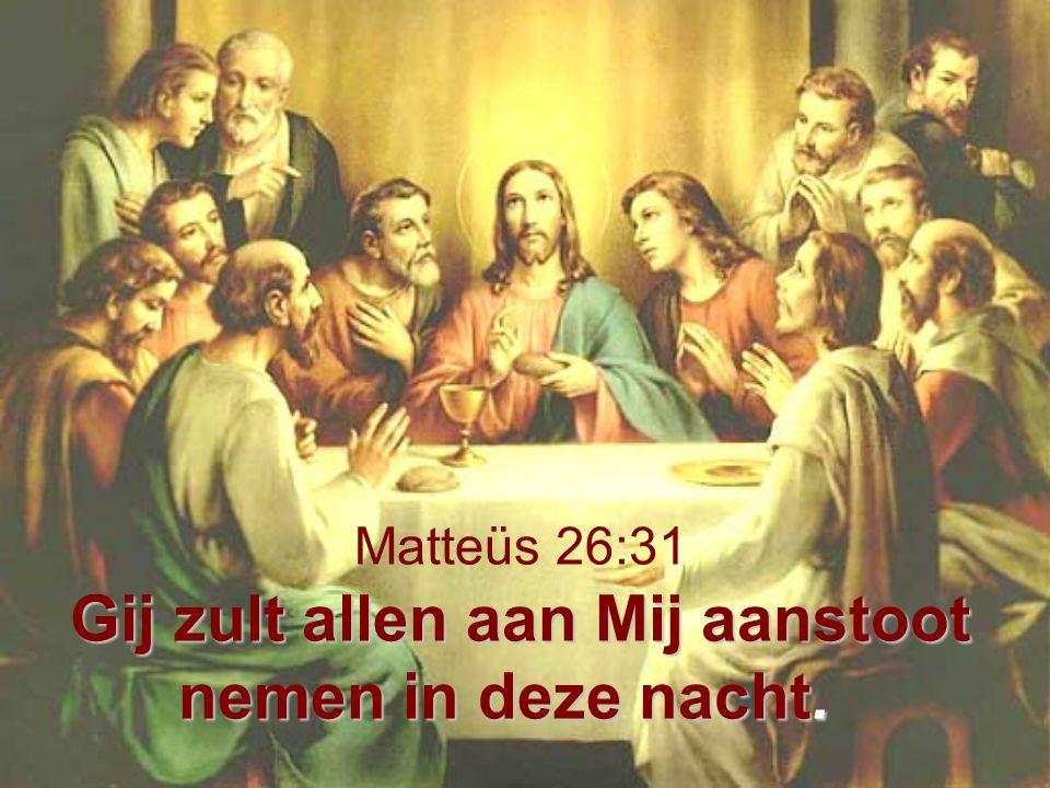 Gij zult allen aan Mij aanstoot nemen in deze nacht. Matteüs 26:31 Gij zult allen aan Mij aanstoot nemen in deze nacht.