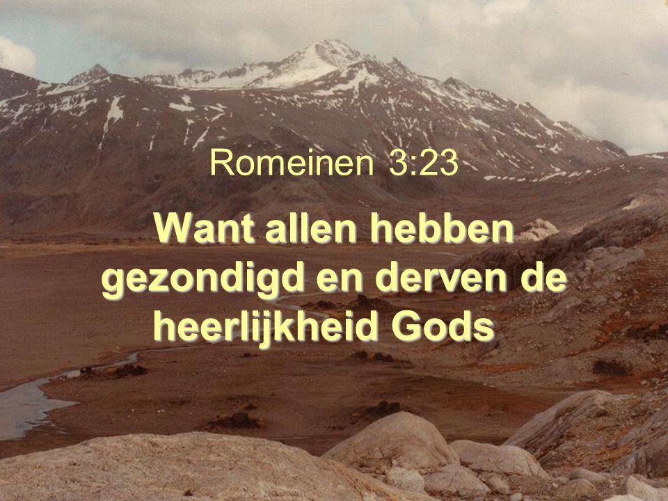 Want allen hebben gezondigd en derven de heerlijkheid Gods Romeinen 3:23 Want allen hebben gezondigd en derven de heerlijkheid Gods