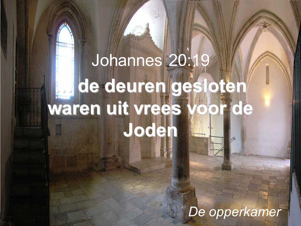… de deuren gesloten waren uit vrees voor de Joden Johannes 20:19 … de deuren gesloten waren uit vrees voor de Joden De opperkamer