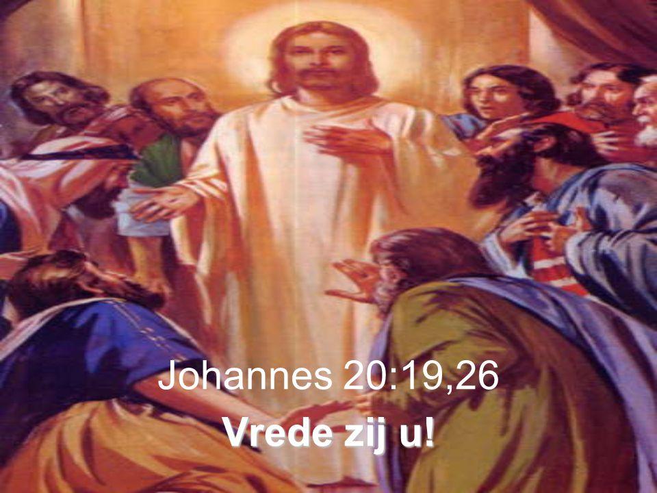 Vrede zij u! Johannes 20:19,26 Vrede zij u!