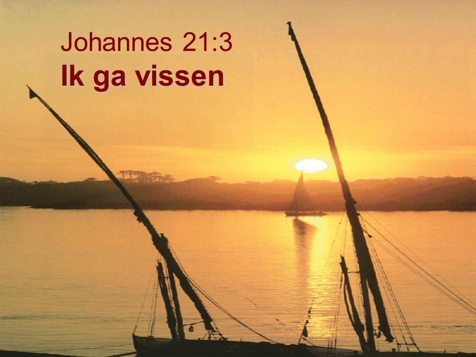 Ik ga vissen Johannes 21:3 Ik ga vissen