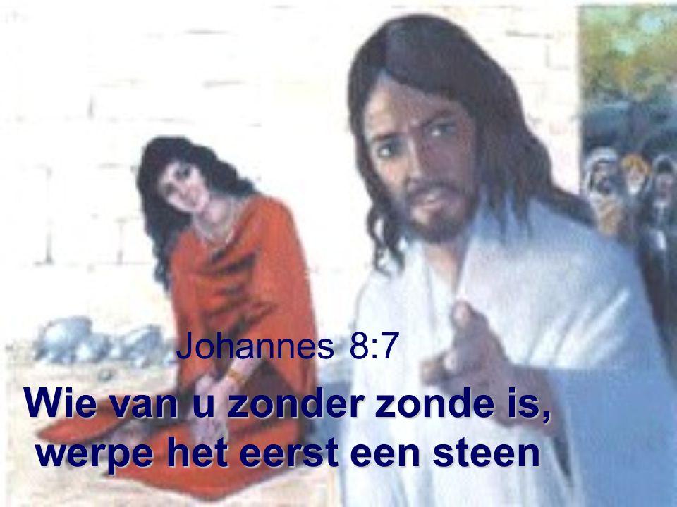 Wie van u zonder zonde is, werpe het eerst een steen Johannes 8:7 Wie van u zonder zonde is, werpe het eerst een steen
