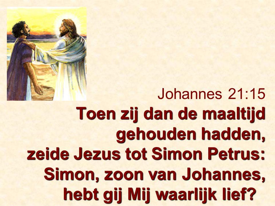 Toen zij dan de maaltijd gehouden hadden, zeide Jezus tot Simon Petrus: Simon, zoon van Johannes, hebt gij Mij waarlijk lief? Johannes 21:15 Toen zij