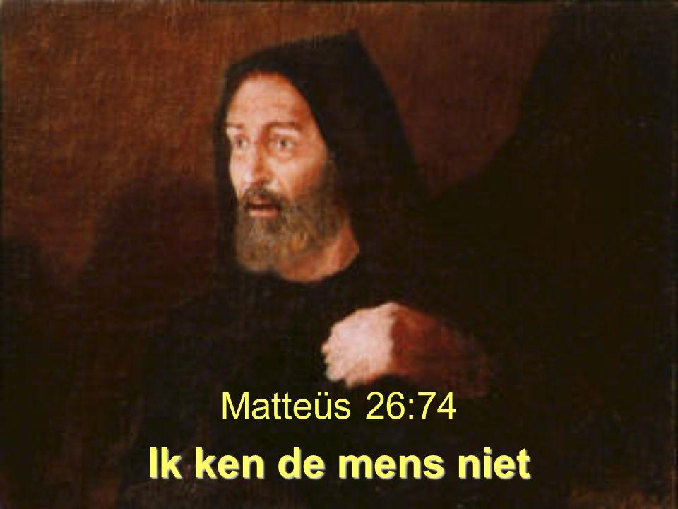 Ik ken de mens niet Matteüs 26:74 Ik ken de mens niet