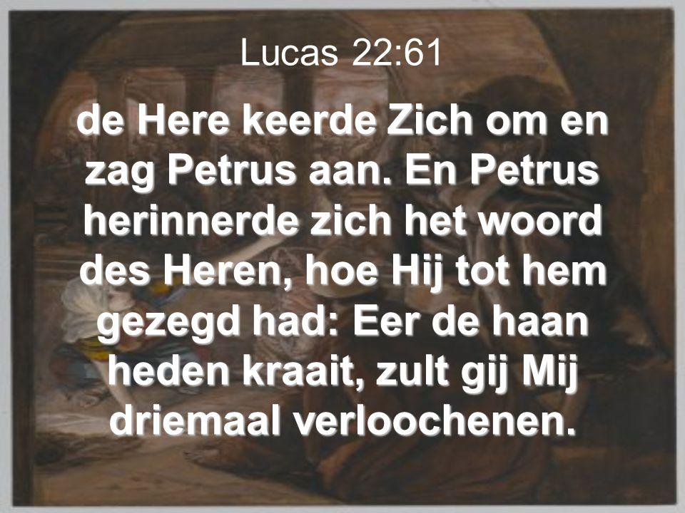 de Here keerde Zich om en zag Petrus aan. En Petrus herinnerde zich het woord des Heren, hoe Hij tot hem gezegd had: Eer de haan heden kraait, zult gi