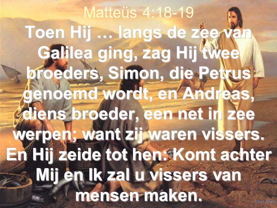 Toen Hij … langs de zee van Galilea ging, zag Hij twee broeders, Simon, die Petrus genoemd wordt, en Andreas, diens broeder, een net in zee werpen; want zij waren vissers.