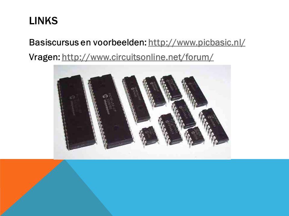 LINKS Basiscursus en voorbeelden: http://www.picbasic.nl/http://www.picbasic.nl/ Vragen: http://www.circuitsonline.net/forum/http://www.circuitsonline