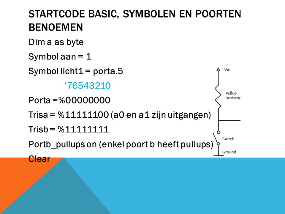 BASISCOMMANDO'S Toggle porta.1 Delayms 500 If a>b And b<4 then; licht1=1; else; licht1=0; endif While s1= 0; …; wend (zolang voorwaarde geldt) Repeat … until s1=1 (totdat voorwaarde geldt) For b=0 to 255; porta=b; delayms 100; next Labels: Goto klaar; …;…;…; klaar: Opperotoren: And, Or, Not