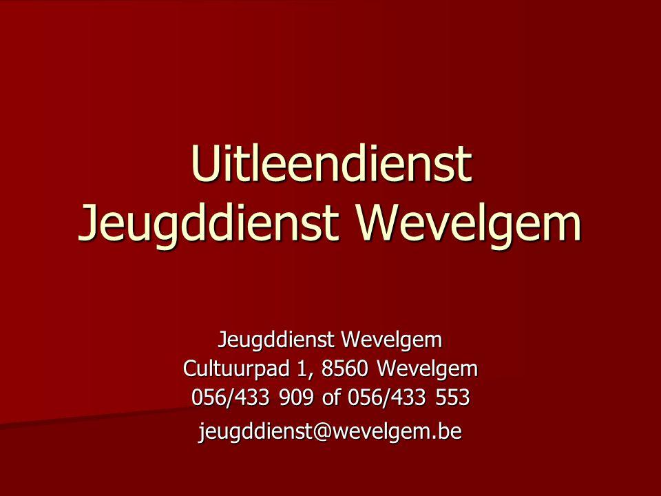 Uitleendienst Jeugddienst Wevelgem Jeugddienst Wevelgem Cultuurpad 1, 8560 Wevelgem 056/433 909 of 056/433 553 jeugddienst@wevelgem.be