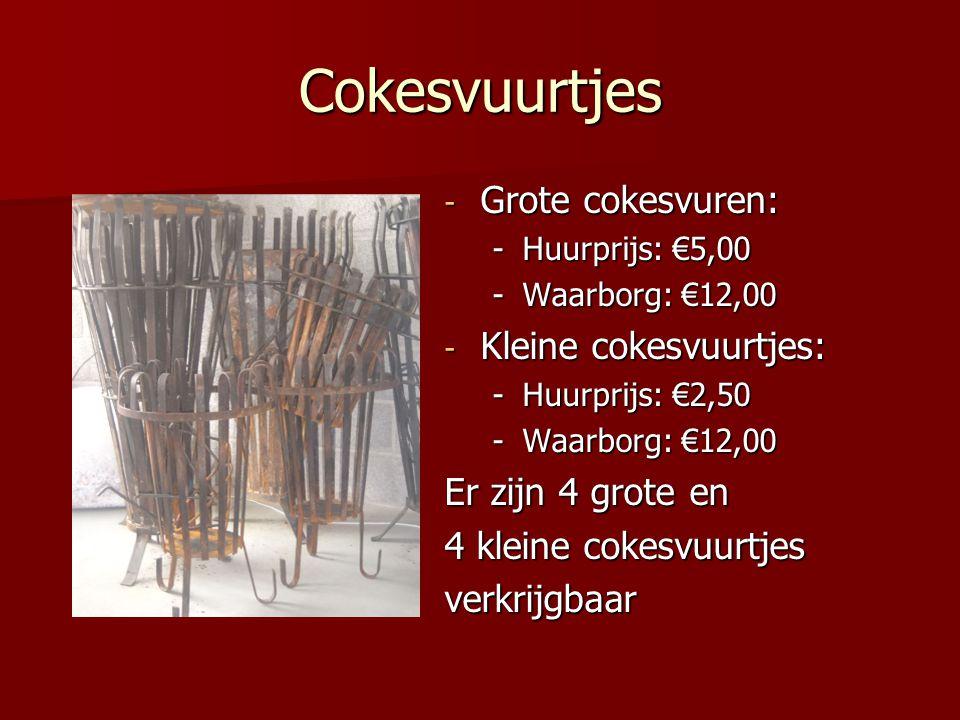 Cokesvuurtjes - Grote cokesvuren: -Huurprijs: €5,00 -Waarborg: €12,00 - Kleine cokesvuurtjes: -Huurprijs: €2,50 -Waarborg: €12,00 Er zijn 4 grote en 4
