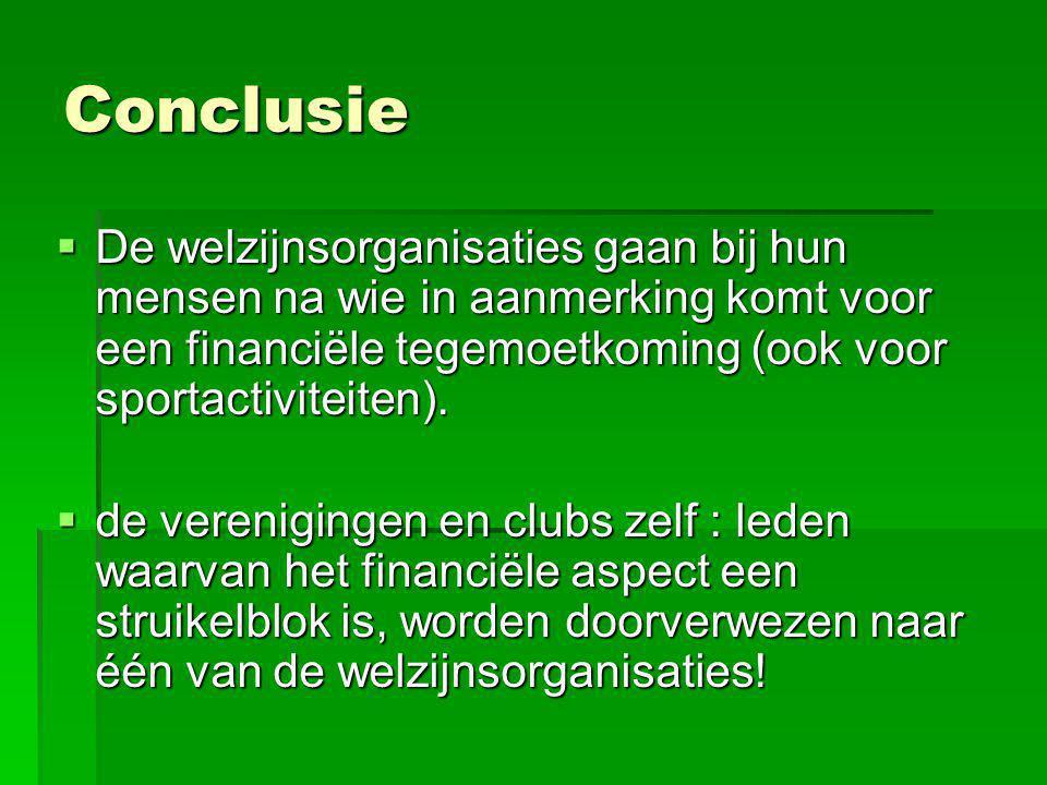 Conclusie  De welzijnsorganisaties gaan bij hun mensen na wie in aanmerking komt voor een financiële tegemoetkoming (ook voor sportactiviteiten).  d