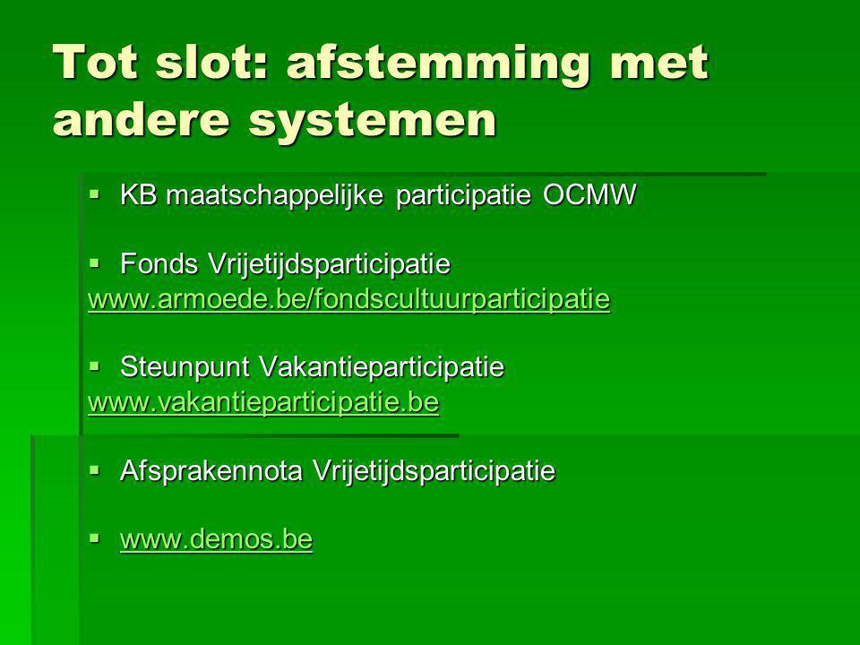 Tot slot: afstemming met andere systemen  KB maatschappelijke participatie OCMW  Fonds Vrijetijdsparticipatie www.armoede.be/fondscultuurparticipati
