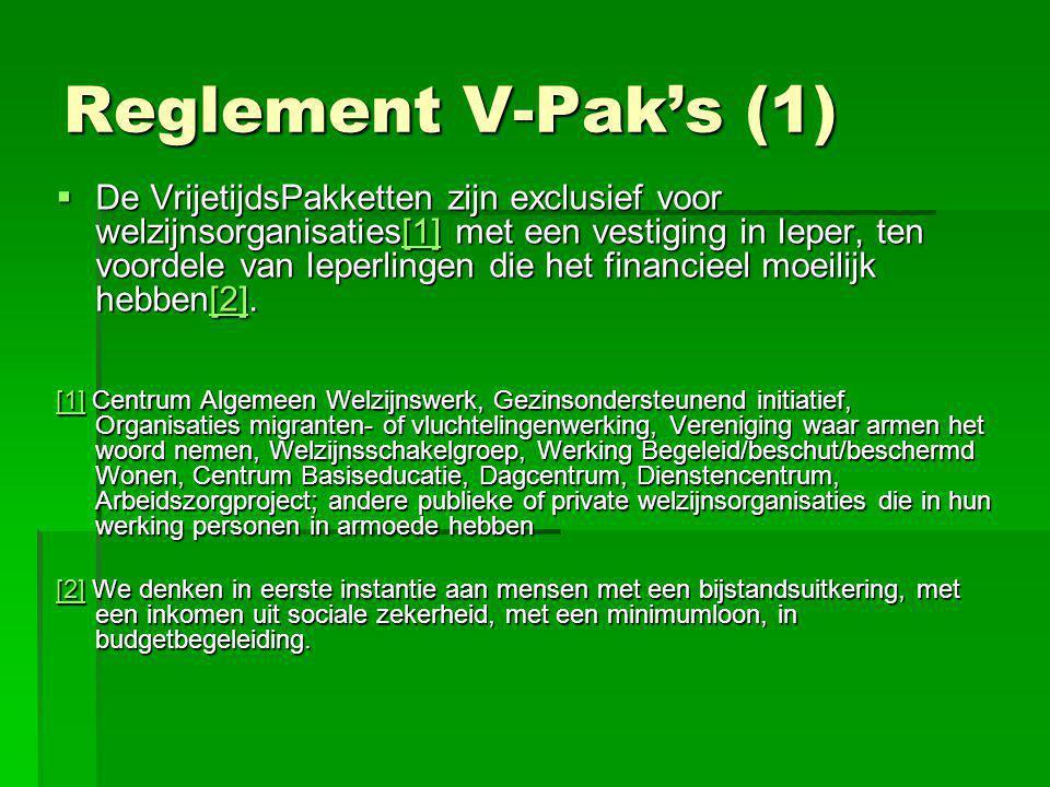 Reglement V-Pak's (1)  De VrijetijdsPakketten zijn exclusief voor welzijnsorganisaties[1] met een vestiging in Ieper, ten voordele van Ieperlingen di