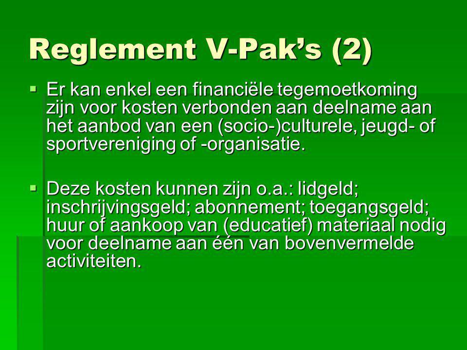 Reglement V-Pak's (2)  Er kan enkel een financiële tegemoetkoming zijn voor kosten verbonden aan deelname aan het aanbod van een (socio-)culturele, j