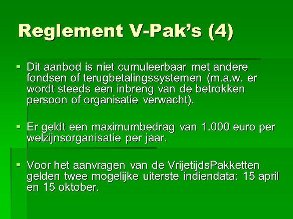 Reglement V-Pak's (4)  Dit aanbod is niet cumuleerbaar met andere fondsen of terugbetalingssystemen (m.a.w. er wordt steeds een inbreng van de betrok