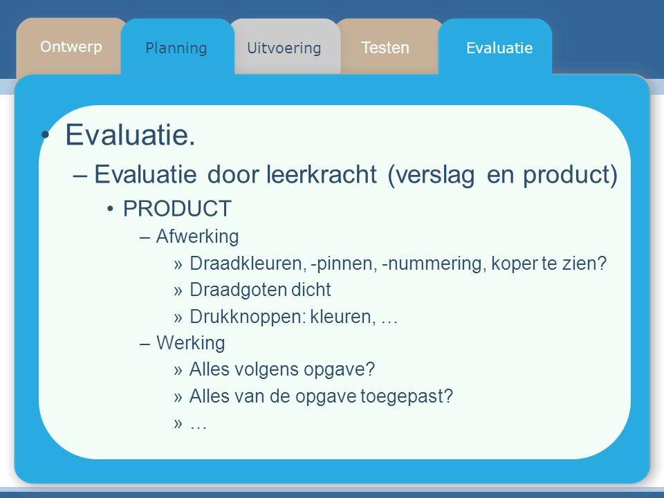 Testen Planning Ontwerp UitvoeringEvaluatie Evaluatie. –Evaluatie door leerkracht (verslag en product) PRODUCT –Afwerking »Draadkleuren, -pinnen, -num