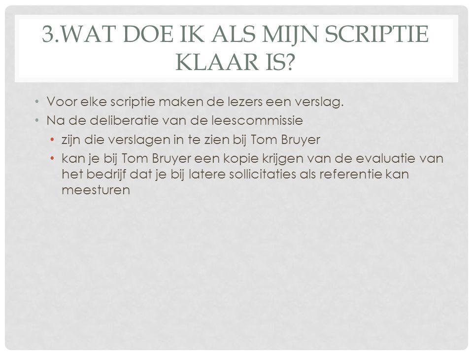 3.WAT DOE IK ALS MIJN SCRIPTIE KLAAR IS? Voor elke scriptie maken de lezers een verslag. Na de deliberatie van de leescommissie zijn die verslagen in