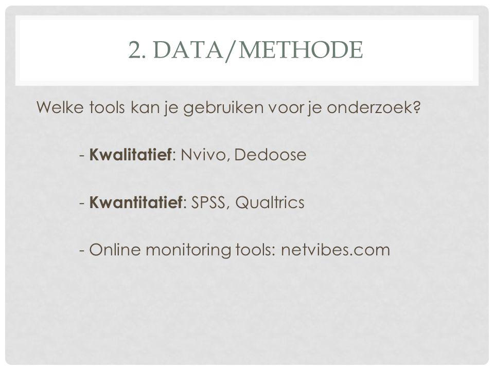 2. DATA/METHODE Welke tools kan je gebruiken voor je onderzoek? - Kwalitatief : Nvivo, Dedoose - Kwantitatief : SPSS, Qualtrics - Online monitoring to