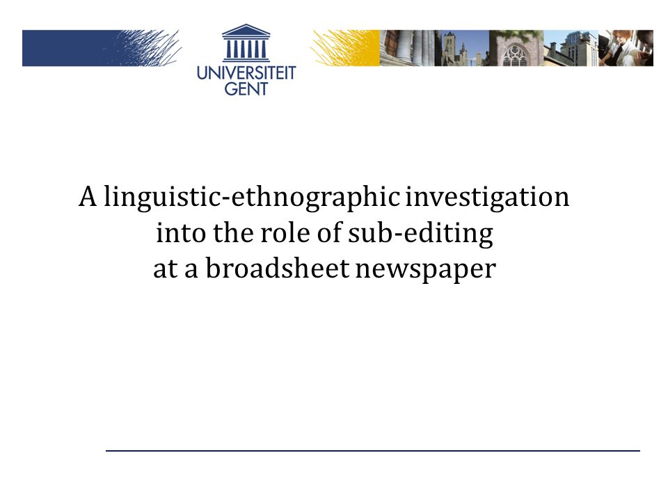 A linguistic-ethnographic investigation into the role of sub-editing at a broadsheet newspaper
