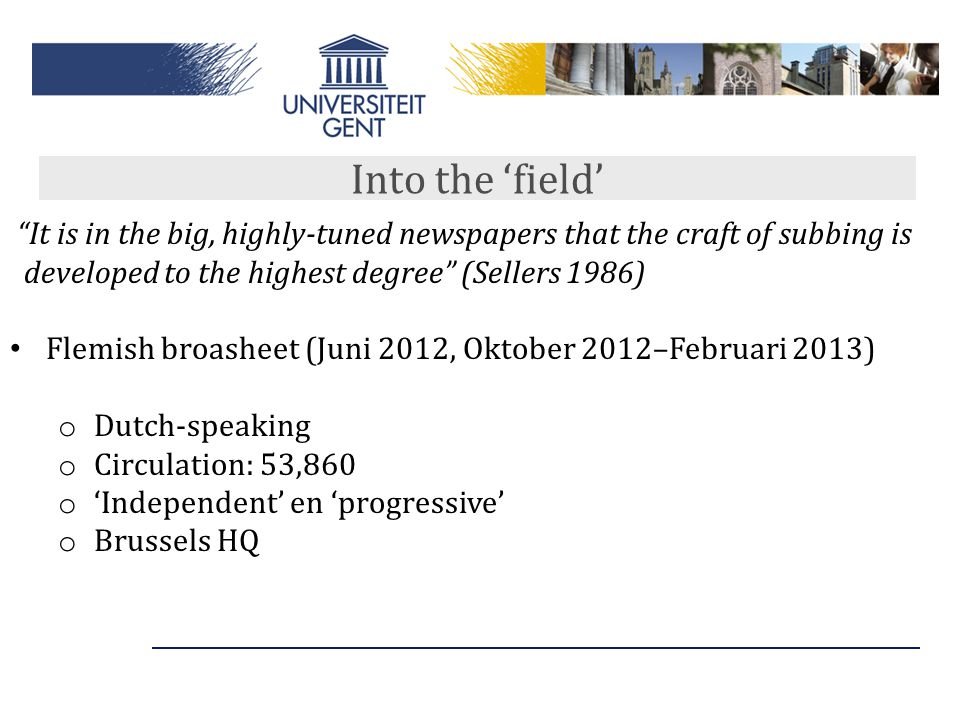 """Into the 'field' """"It is in the big, highly-tuned newspapers that the craft of subbing is developed to the highest degree"""" (Sellers 1986) Flemish broas"""