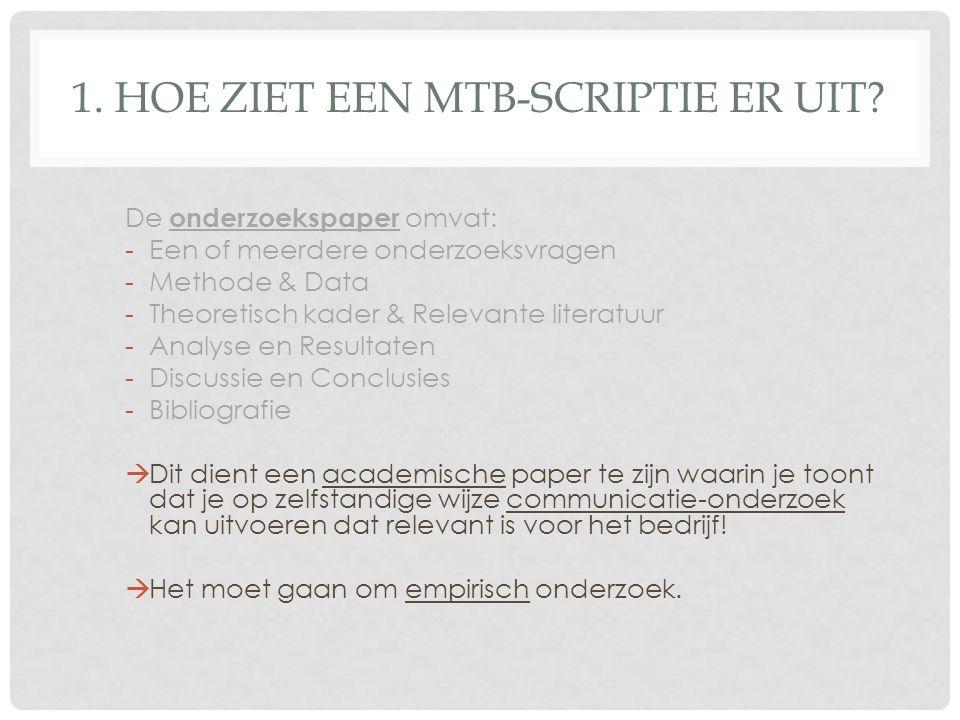 1. HOE ZIET EEN MTB-SCRIPTIE ER UIT? De onderzoekspaper omvat: -Een of meerdere onderzoeksvragen -Methode & Data -Theoretisch kader & Relevante litera