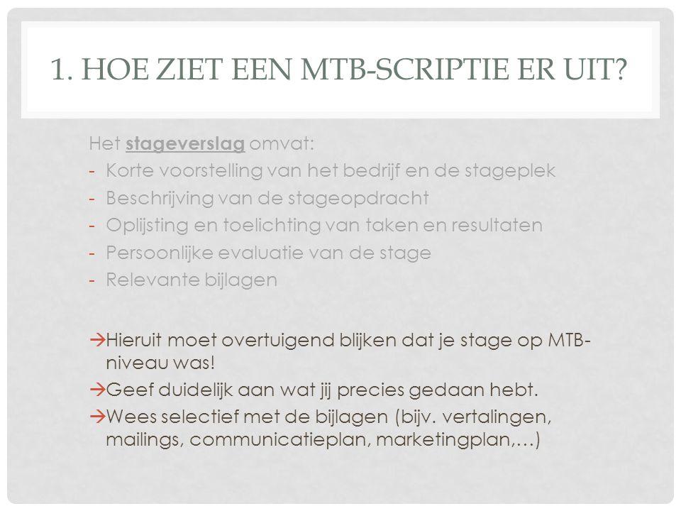 1. HOE ZIET EEN MTB-SCRIPTIE ER UIT? Het stageverslag omvat: -Korte voorstelling van het bedrijf en de stageplek -Beschrijving van de stageopdracht -O
