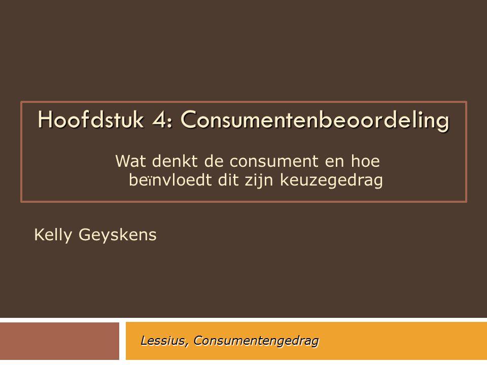 Hoofdstuk 4: Consumentenbeoordeling Kelly Geyskens Lessius, Consumentengedrag Wat denkt de consument en hoe be ï nvloedt dit zijn keuzegedrag