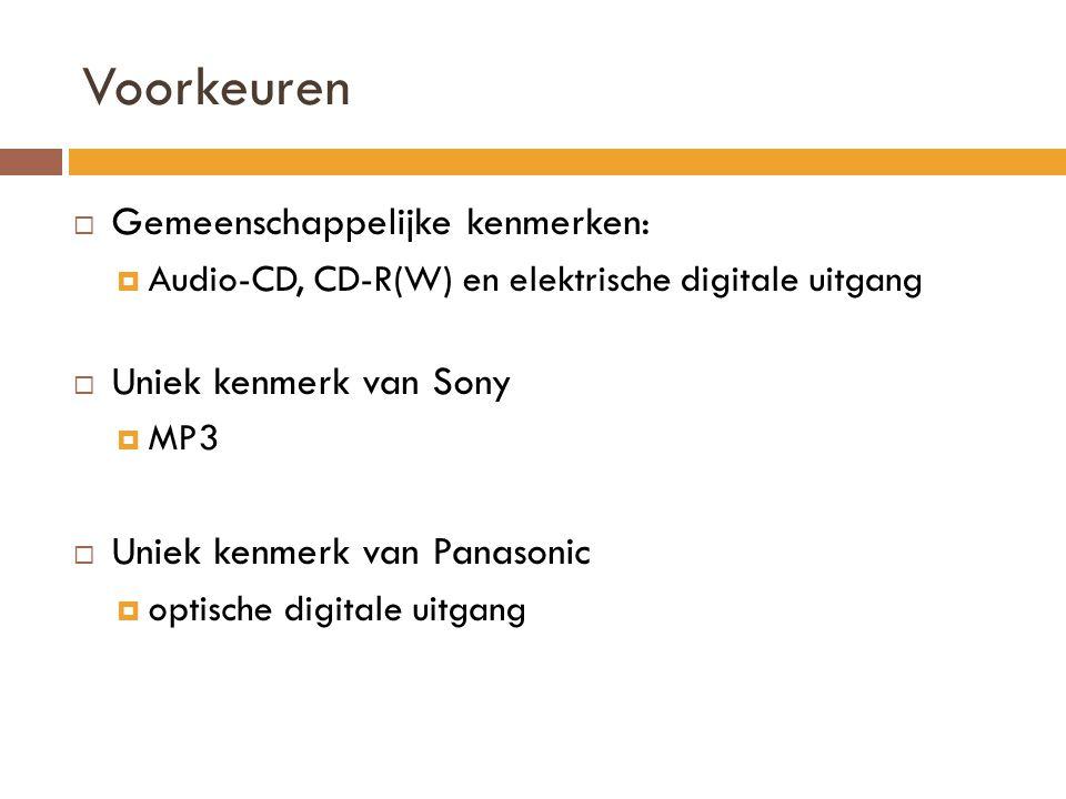 Voorkeuren  Gemeenschappelijke kenmerken:  Audio-CD, CD-R(W) en elektrische digitale uitgang  Uniek kenmerk van Sony  MP3  Uniek kenmerk van Panasonic  optische digitale uitgang