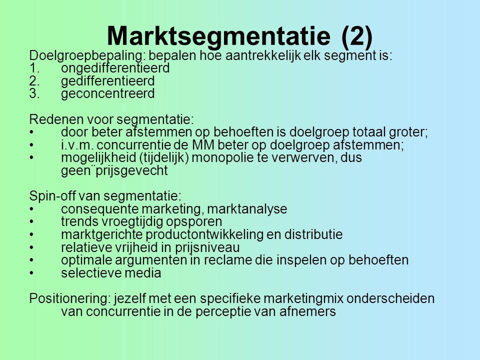 Marktsegmentatie (2) Doelgroepbepaling: bepalen hoe aantrekkelijk elk segment is: 1.ongedifferentieerd 2.gedifferentieerd 3.geconcentreerd Redenen voo