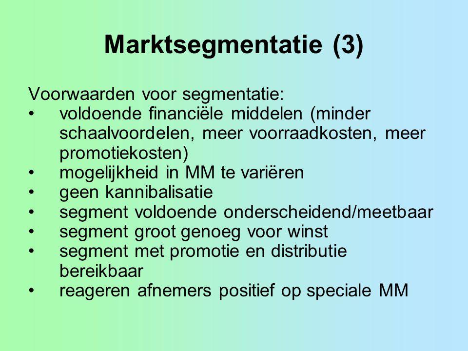 Marktsegmentatie (3) Voorwaarden voor segmentatie: voldoende financiële middelen (minder schaalvoordelen, meer voorraadkosten, meer promotiekosten) mo