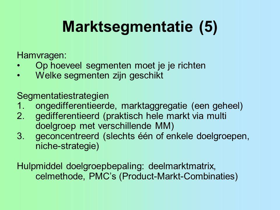 Marktsegmentatie (5) Hamvragen: Op hoeveel segmenten moet je je richten Welke segmenten zijn geschikt Segmentatiestrategien 1.ongedifferentieerde, mar
