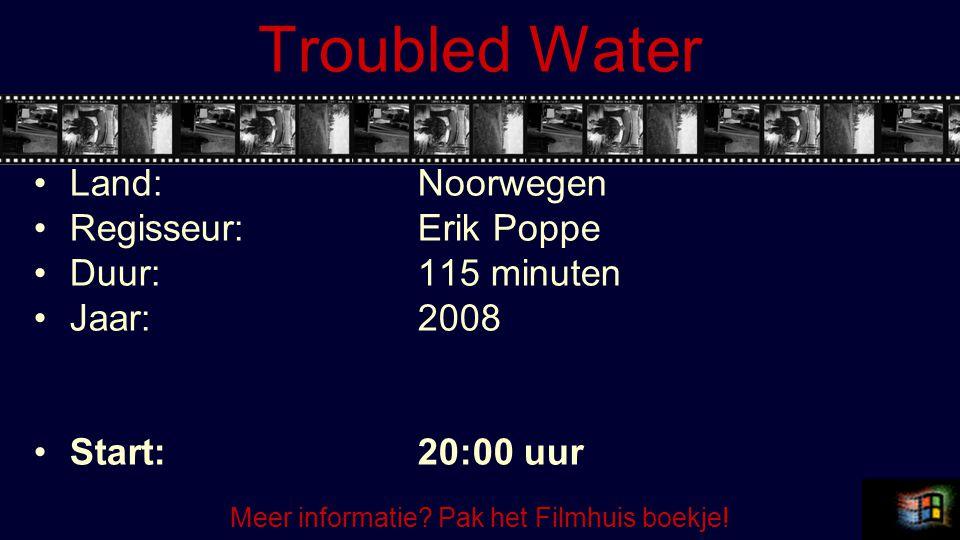 Troubled Water Land:Noorwegen Regisseur:Erik Poppe Duur:115 minuten Jaar:2008 Start:20:00 uur Meer informatie? Pak het Filmhuis boekje!