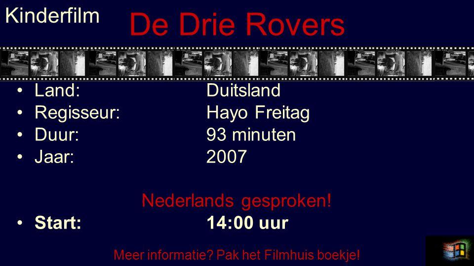 De Drie Rovers Land:Duitsland Regisseur:Hayo Freitag Duur:93 minuten Jaar:2007 Nederlands gesproken! Start:14:00 uur Kinderfilm Meer informatie? Pak h