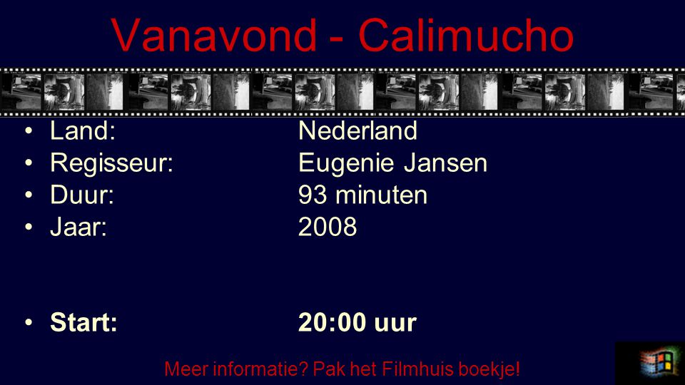 Vanavond - Calimucho Land:Nederland Regisseur:Eugenie Jansen Duur:93 minuten Jaar:2008 Start:20:00 uur Meer informatie? Pak het Filmhuis boekje!