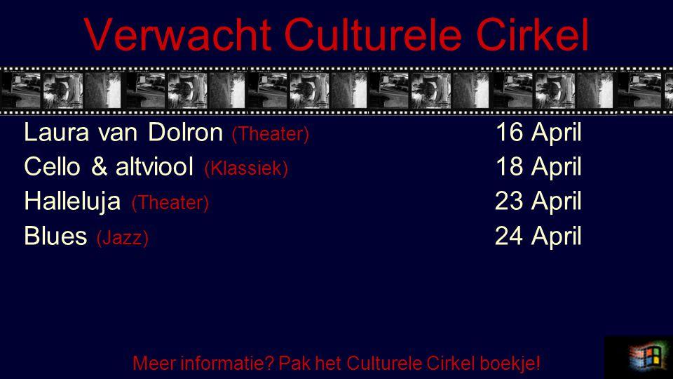 Verwacht Culturele Cirkel Laura van Dolron (Theater) 16 April Cello & altviool (Klassiek) 18 April Halleluja (Theater) 23 April Blues (Jazz) 24 April