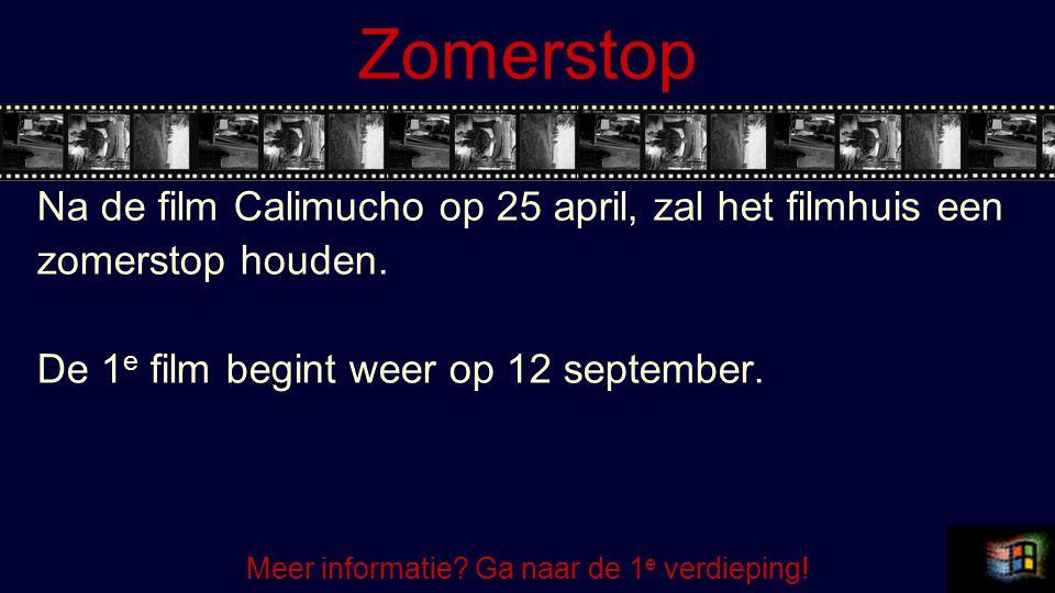 Zomerstop Na de film Calimucho op 25 april, zal het filmhuis een zomerstop houden. De 1 e film begint weer op 12 september. Meer informatie? Ga naar d